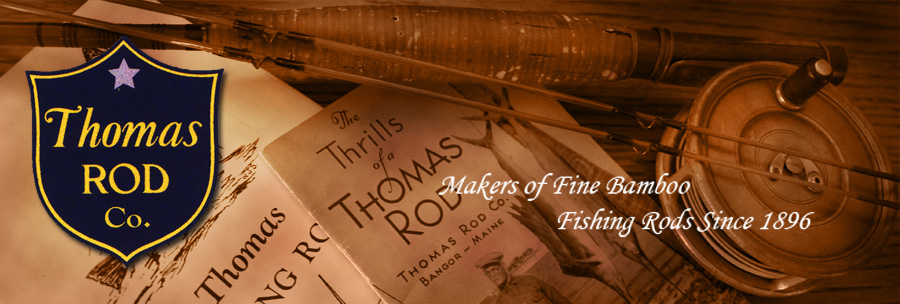 Thomas Rod Company - Makers of fine bambo fishing rods since 1896